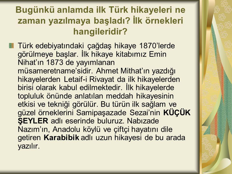 Bugünkü anlamda ilk Türk hikayeleri ne zaman yazılmaya başladı? İlk örnekleri hangileridir? Türk edebiyatındaki çağdaş hikaye 1870'lerde görülmeye baş