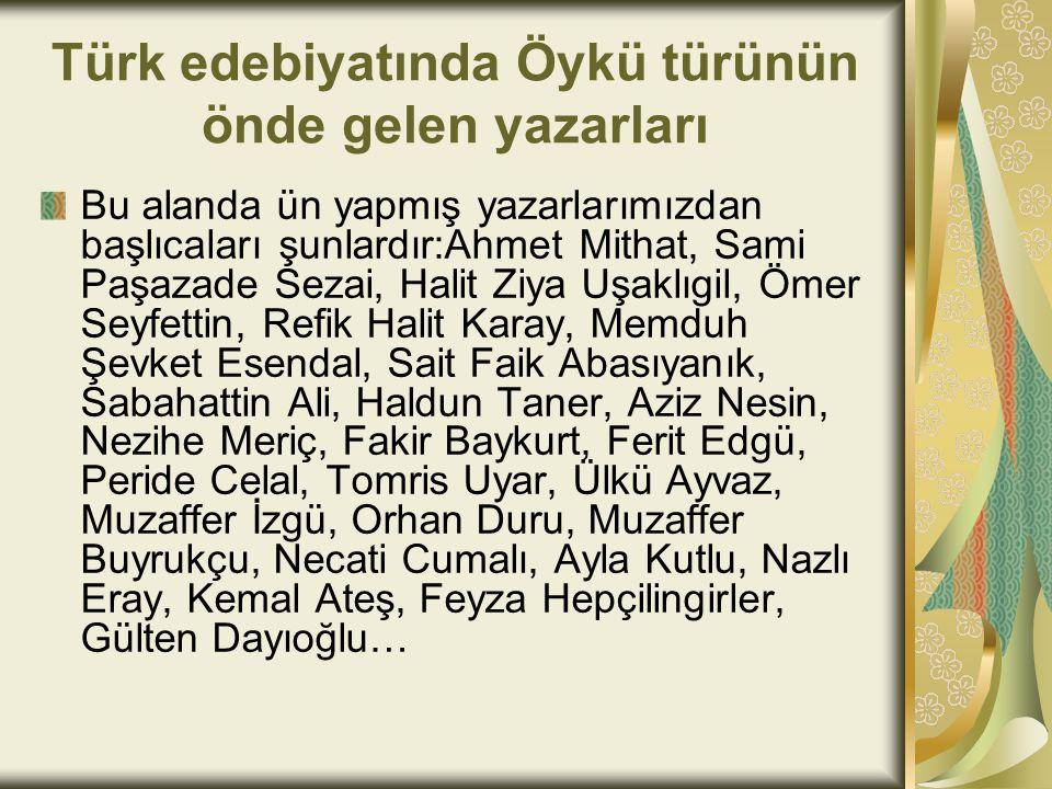 Türk edebiyatında Öykü türünün önde gelen yazarları Bu alanda ün yapmış yazarlarımızdan başlıcaları şunlardır:Ahmet Mithat, Sami Paşazade Sezai, Halit