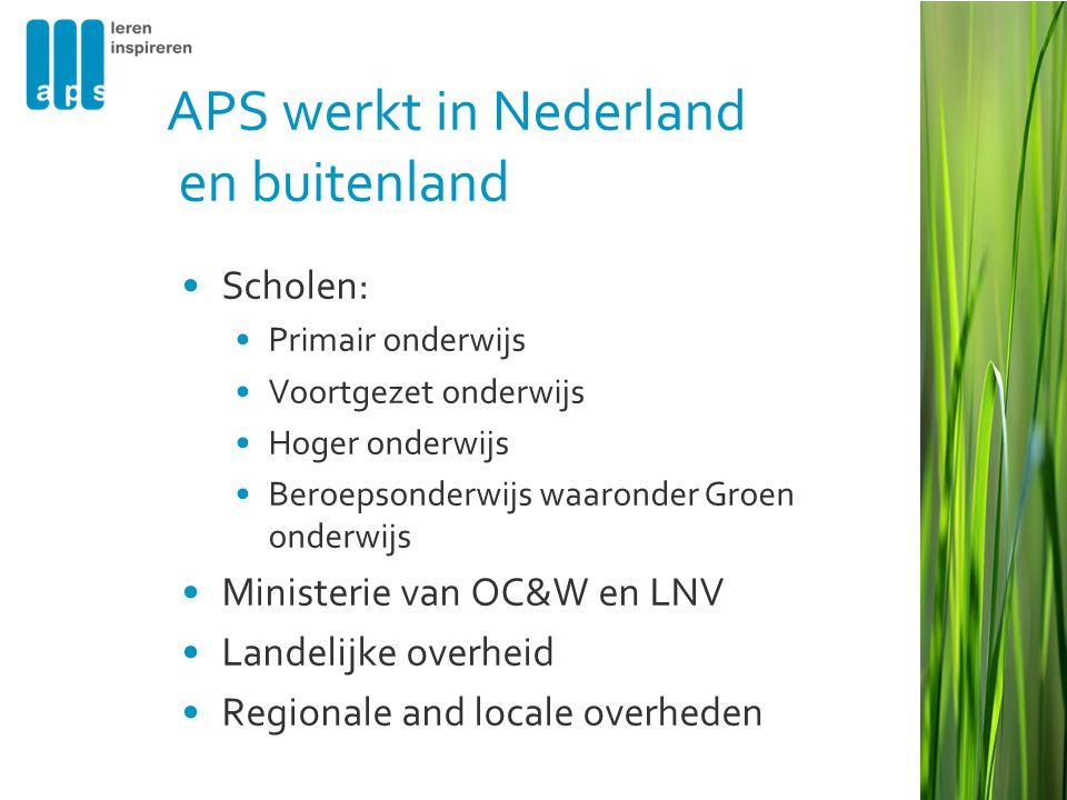 APS werkt in Nederland en buitenland •Scholen: •Primair onderwijs •Voortgezet onderwijs •Hoger onderwijs •Beroepsonderwijs waaronder Groen onderwijs •Ministerie van OC&W en LNV •Landelijke overheid •Regionale and locale overheden