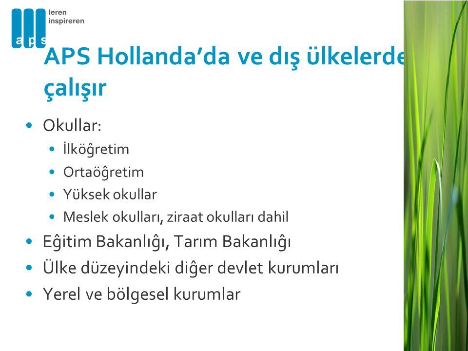 APS Hollanda'da ve dış ülkelerde çalışır •Okullar: •İlköĝretim •Ortaöĝretim •Yüksek okullar •Meslek okulları, ziraat okulları dahil •Eĝitim Bakanlıĝı,