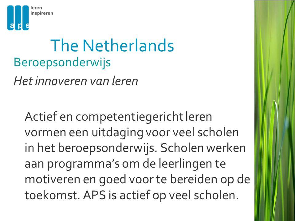 The Netherlands Beroepsonderwijs Het innoveren van leren Actief en competentiegericht leren vormen een uitdaging voor veel scholen in het beroepsonderwijs.