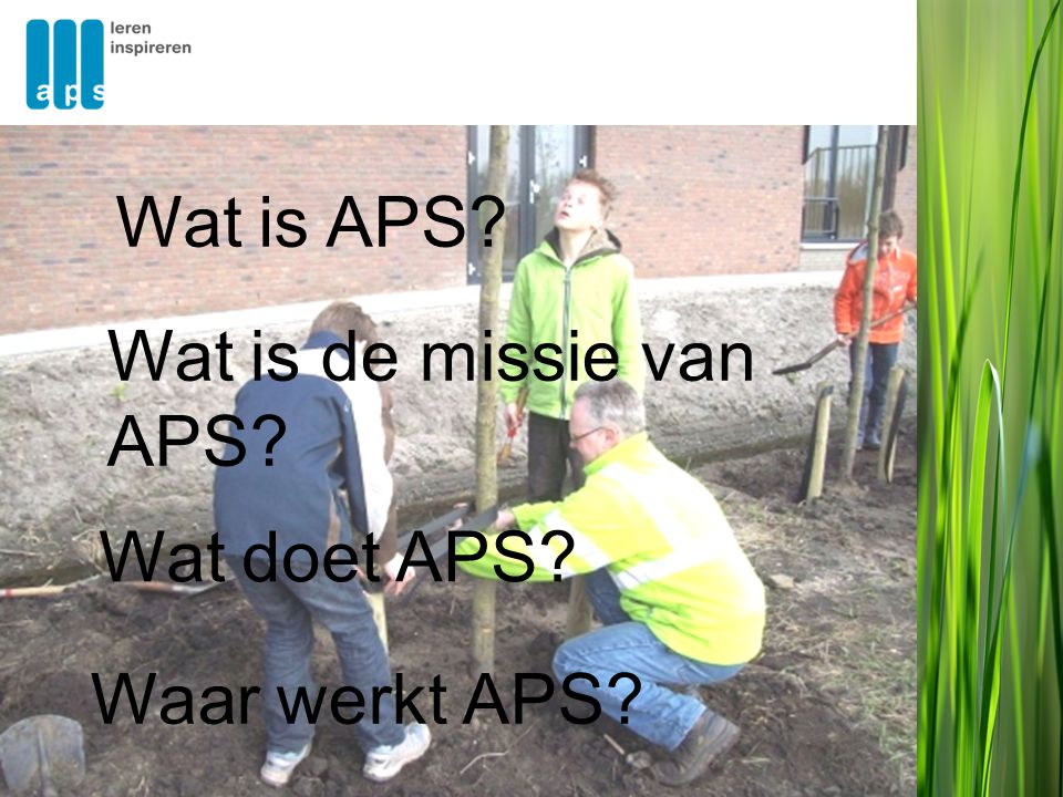 Waar werkt APS Wat doet APS Wat is de missie van APS Wat is APS