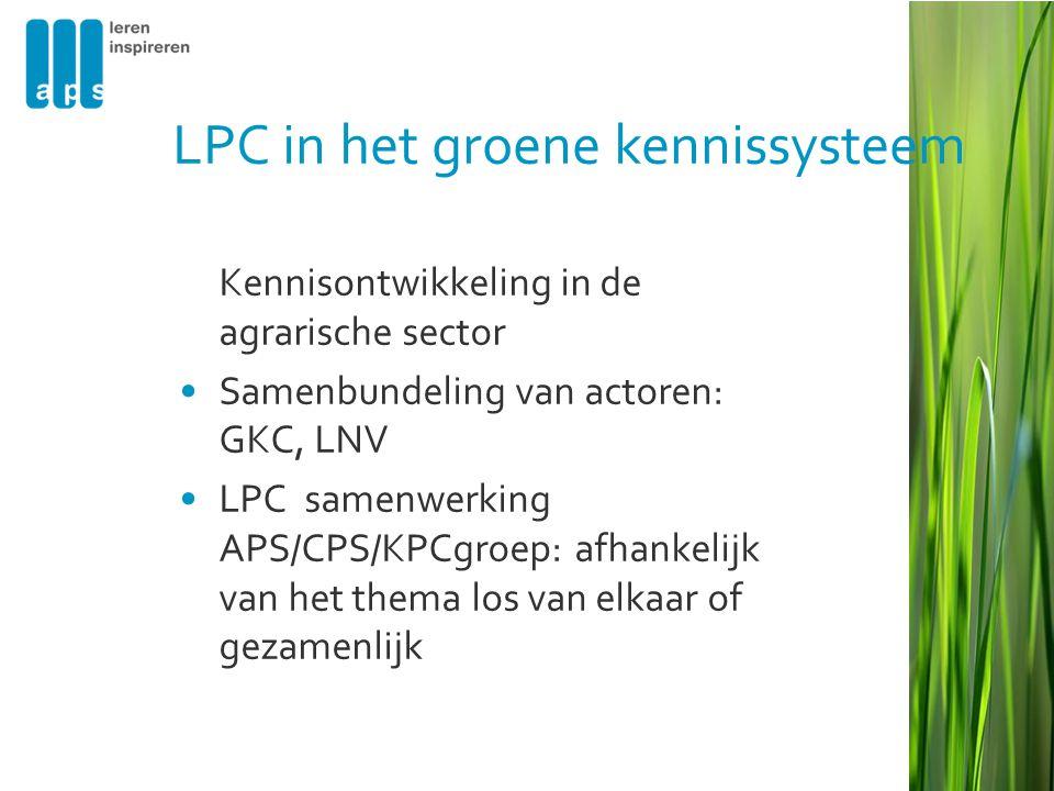Kennisontwikkeling in de agrarische sector •Samenbundeling van actoren: GKC, LNV •LPC samenwerking APS/CPS/KPCgroep: afhankelijk van het thema los van elkaar of gezamenlijk LPC in het groene kennissysteem