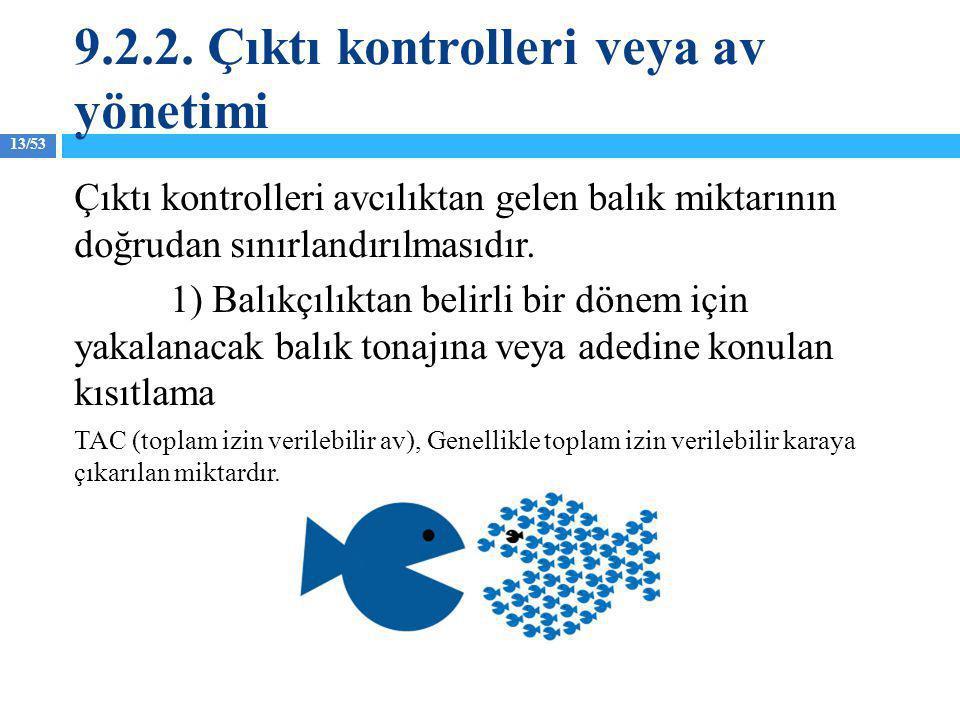 13/53 Çıktı kontrolleri avcılıktan gelen balık miktarının doğrudan sınırlandırılmasıdır. 1) Balıkçılıktan belirli bir dönem için yakalanacak balık ton