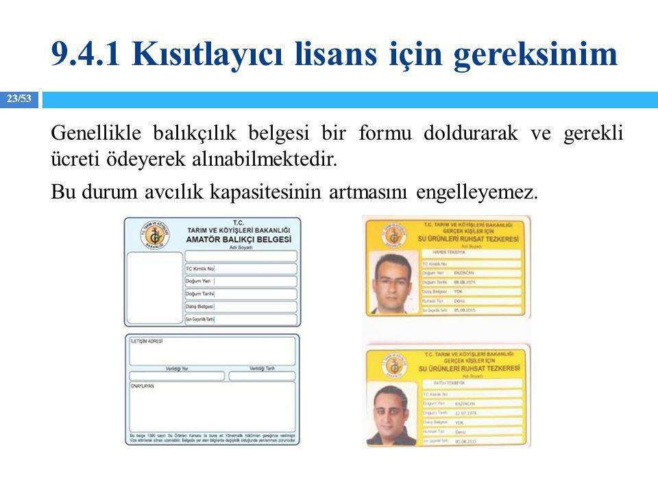23/53 Genellikle balıkçılık belgesi bir formu doldurarak ve gerekli ücreti ödeyerek alınabilmektedir. Bu durum avcılık kapasitesinin artmasını engelle