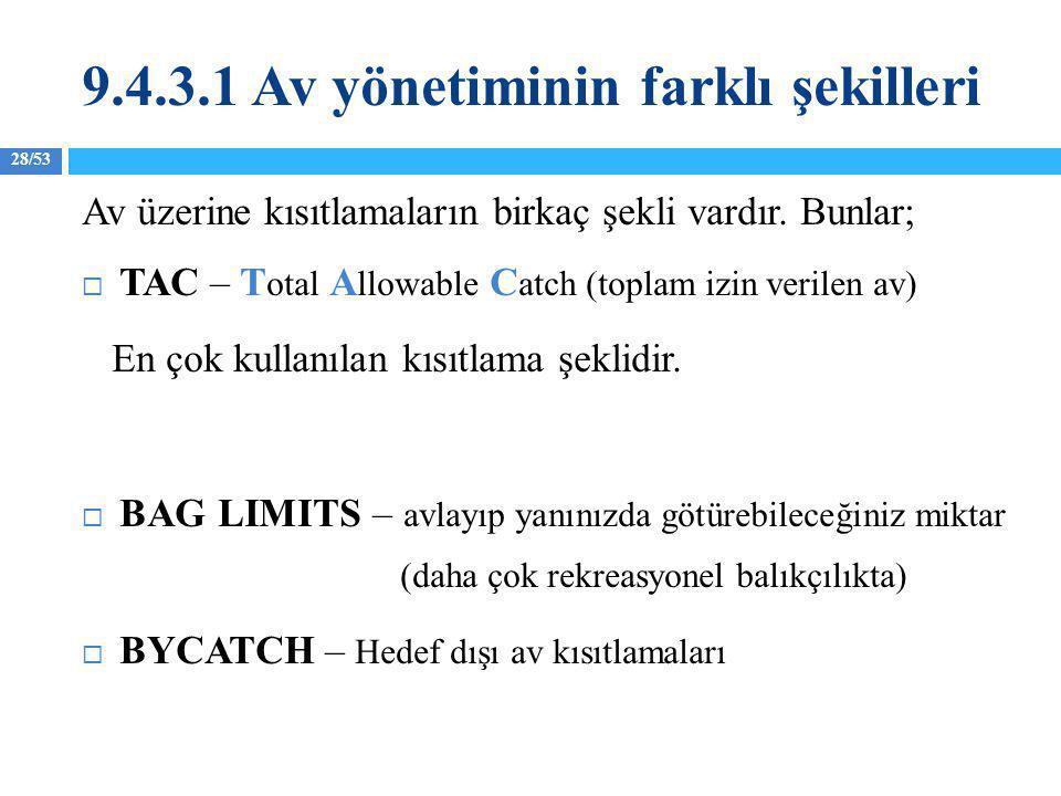 28/53 Av üzerine kısıtlamaların birkaç şekli vardır. Bunlar;  TAC – T otal A llowable C atch (toplam izin verilen av) En çok kullanılan kısıtlama şek