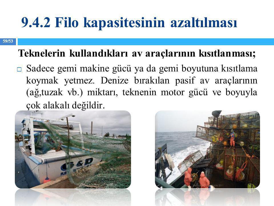 59/53 Teknelerin kullandıkları av araçlarının kısıtlanması ;  Sadece gemi makine gücü ya da gemi boyutuna kısıtlama koymak yetmez. Denize bırakılan p