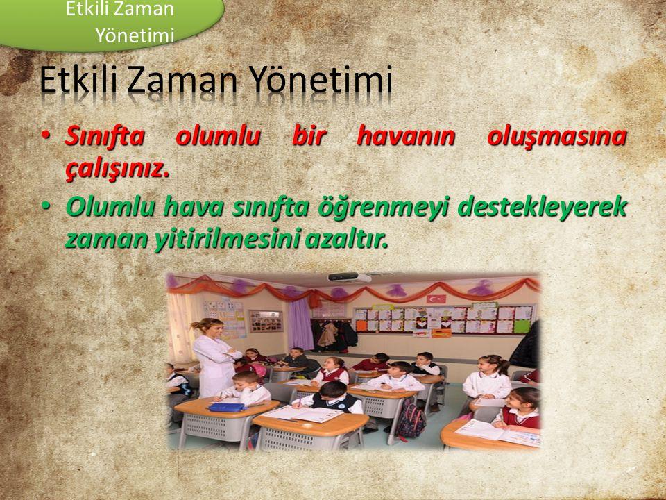 • Sınıfta olumlu bir havanın oluşmasına çalışınız. • Olumlu hava sınıfta öğrenmeyi destekleyerek zaman yitirilmesini azaltır. Etkili Zaman Yönetimi Et