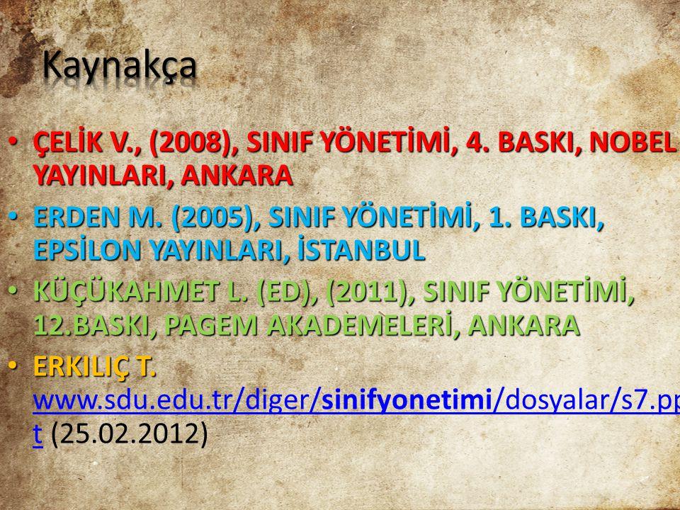 • ÇELİK V., (2008), SINIF YÖNETİMİ, 4. BASKI, NOBEL YAYINLARI, ANKARA • ERDEN M. (2005), SINIF YÖNETİMİ, 1. BASKI, EPSİLON YAYINLARI, İSTANBUL • KÜÇÜK