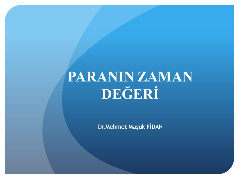PARANIN ZAMAN DEĞERİ Dr.Mehmet Maşuk FİDAN