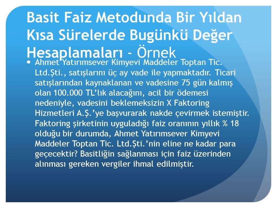  Ahmet Yatırımsever Kimyevi Maddeler Toptan Tic. Ltd.Şti., satışlarını üç ay vade ile yapmaktadır. Ticari satışlarından kaynaklanan ve vadesine 75 gü