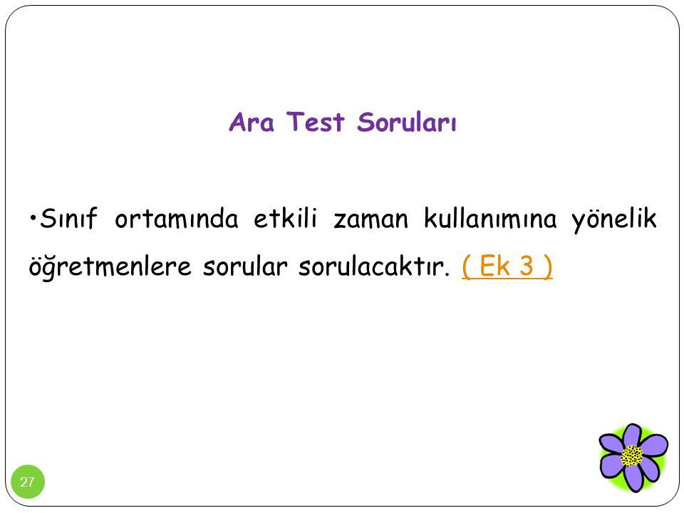 27 Ara Test Soruları •Sınıf ortamında etkili zaman kullanımına yönelik öğretmenlere sorular sorulacaktır. ( Ek 3 )( Ek 3 )