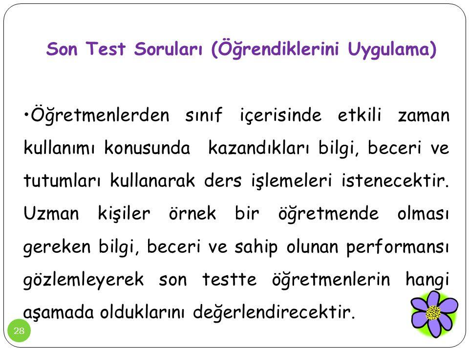 28 Son Test Soruları (Öğrendiklerini Uygulama) •Öğretmenlerden sınıf içerisinde etkili zaman kullanımı konusunda kazandıkları bilgi, beceri ve tutumla
