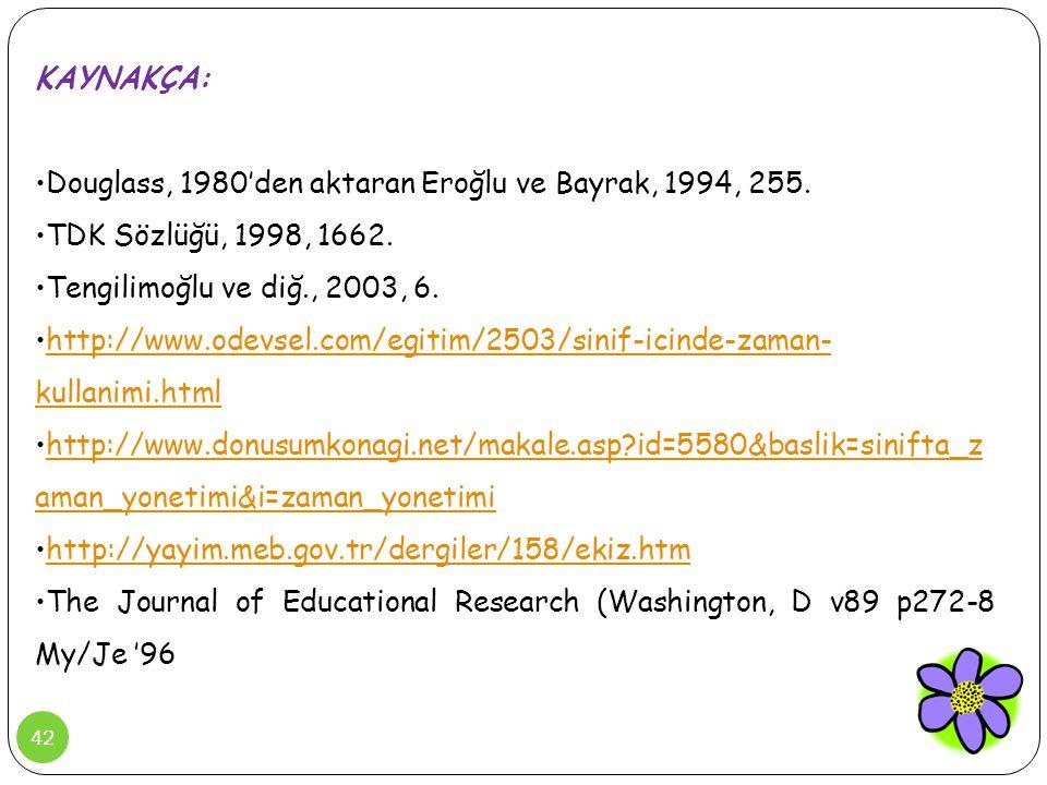 42 KAYNAKÇA: •Douglass, 1980'den aktaran Eroğlu ve Bayrak, 1994, 255. •TDK Sözlüğü, 1998, 1662. •Tengilimoğlu ve diğ., 2003, 6. •http://www.odevsel.co