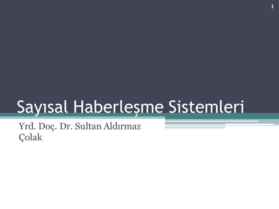 Sayısal Haberleşme Sistemleri Yrd. Doç. Dr. Sultan Aldırmaz Çolak 1