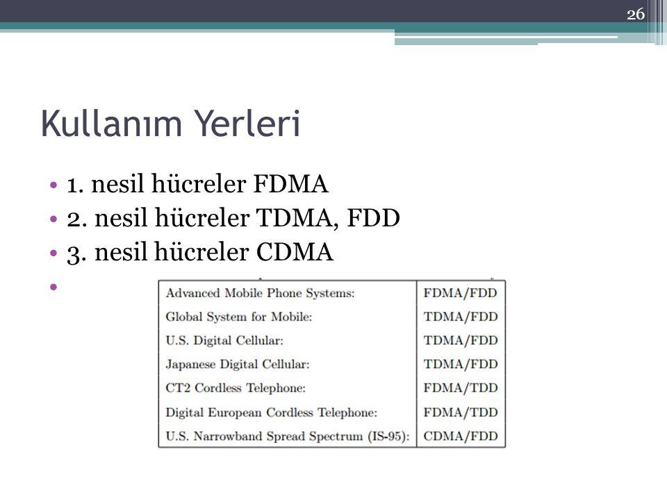 Kullanım Yerleri •1. nesil hücreler FDMA •2. nesil hücreler TDMA, FDD •3. nesil hücreler CDMA • 26