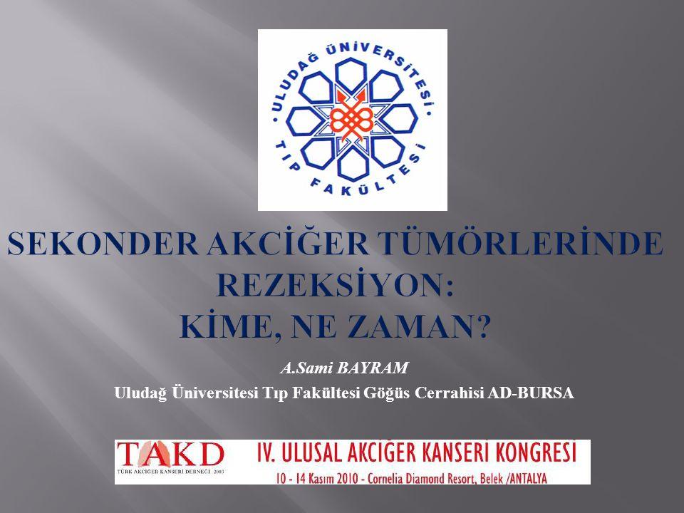 A.Sami BAYRAM Uludağ Üniversitesi Tıp Fakültesi Göğüs Cerrahisi AD-BURSA