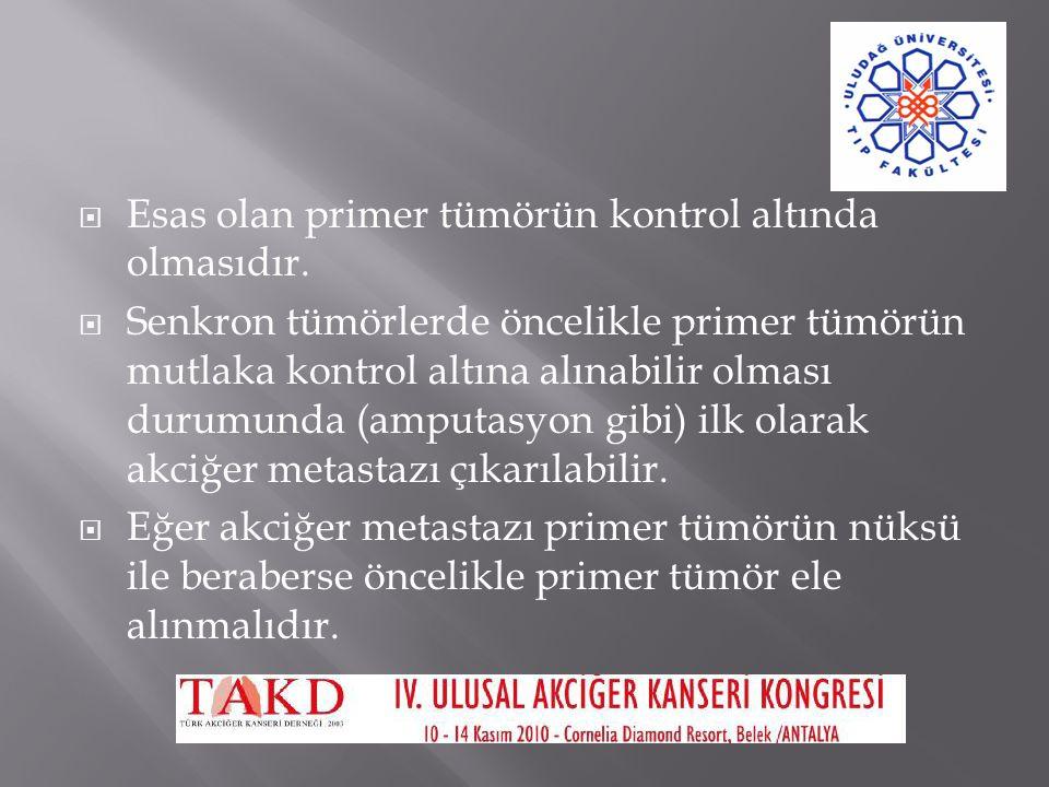  Esas olan primer tümörün kontrol altında olmasıdır.  Senkron tümörlerde öncelikle primer tümörün mutlaka kontrol altına alınabilir olması durumunda