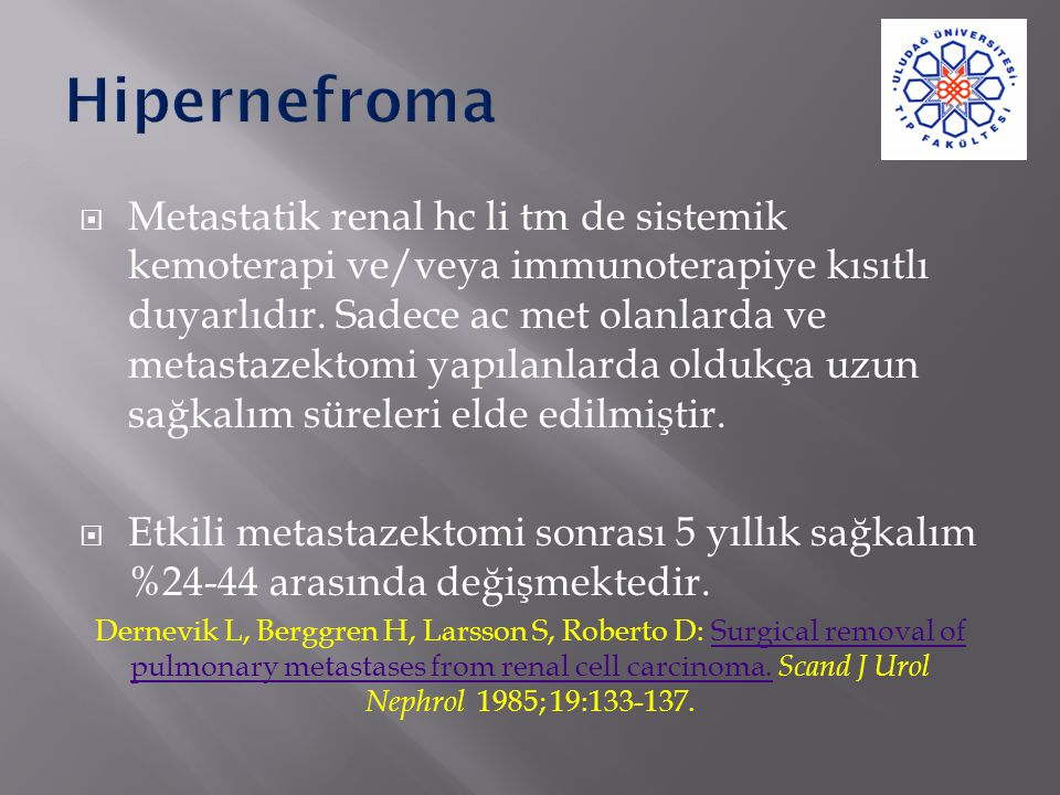  Metastatik renal hc li tm de sistemik kemoterapi ve/veya immunoterapiye kısıtlı duyarlıdır. Sadece ac met olanlarda ve metastazektomi yapılanlarda o