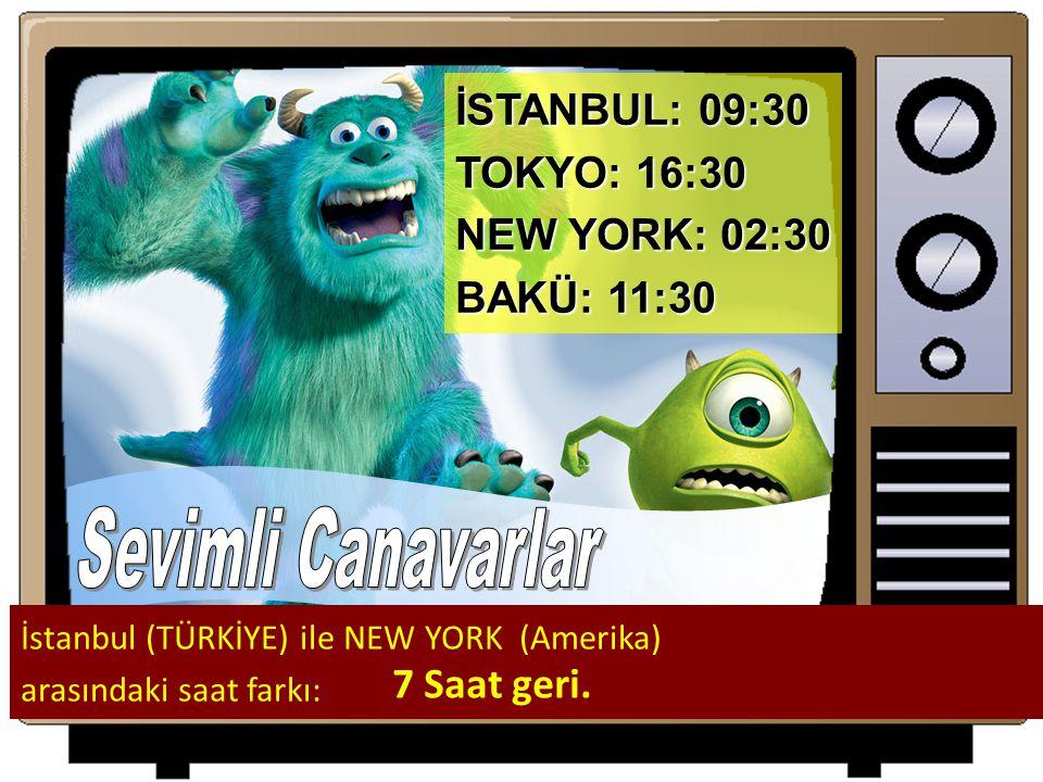 İSTANBUL: 09:30 TOKYO: 16:30 NEW YORK: 02:30 BAKÜ: 11:30 İstanbul (TÜRKİYE) ile NEW YORK (Amerika) arasındaki saat farkı: 7 Saat geri.