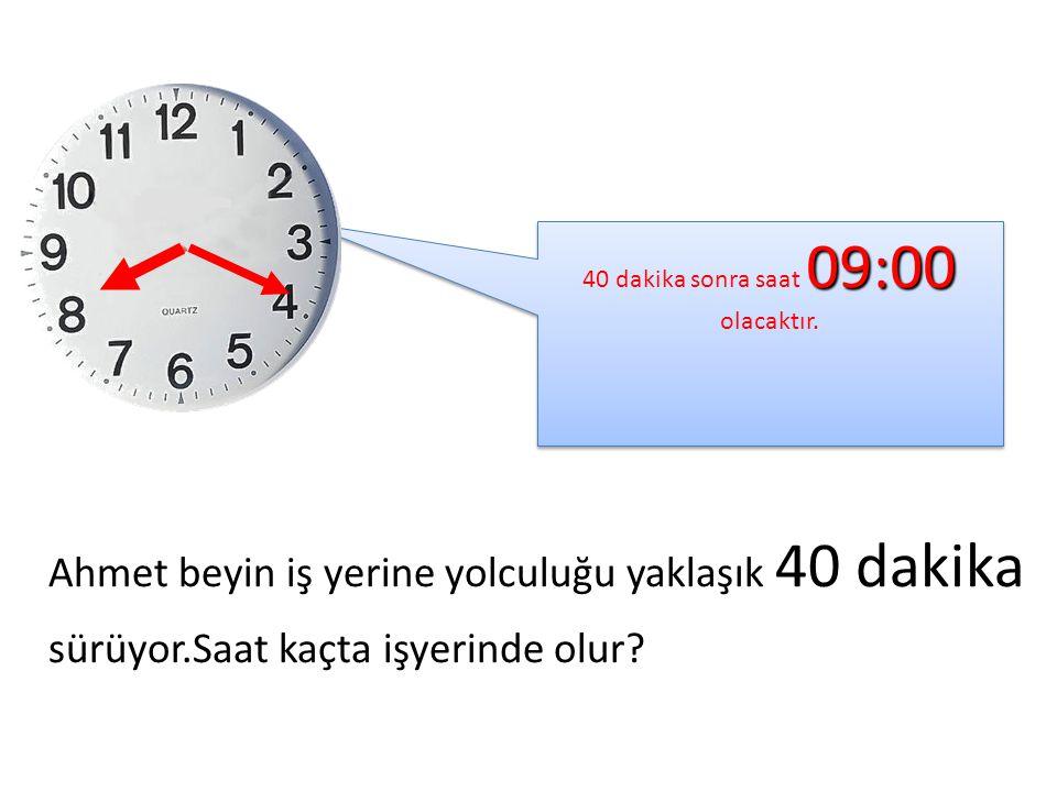 Ahmet beyin iş yerine yolculuğu yaklaşık 40 dakika sürüyor.Saat kaçta işyerinde olur.