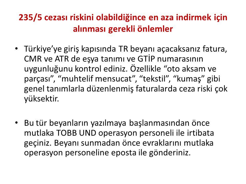 235/5 cezası riskini olabildiğince en aza indirmek için alınması gerekli önlemler • Türkiye'ye giriş kapısında TR beyanı açacaksanız fatura, CMR ve ATR de eşya tanımı ve GTİP numarasının uygunluğunu kontrol ediniz.