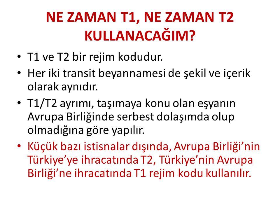 NE ZAMAN T1, NE ZAMAN T2 KULLANACAĞIM? • T1 ve T2 bir rejim kodudur. • Her iki transit beyannamesi de şekil ve içerik olarak aynıdır. • T1/T2 ayrımı,