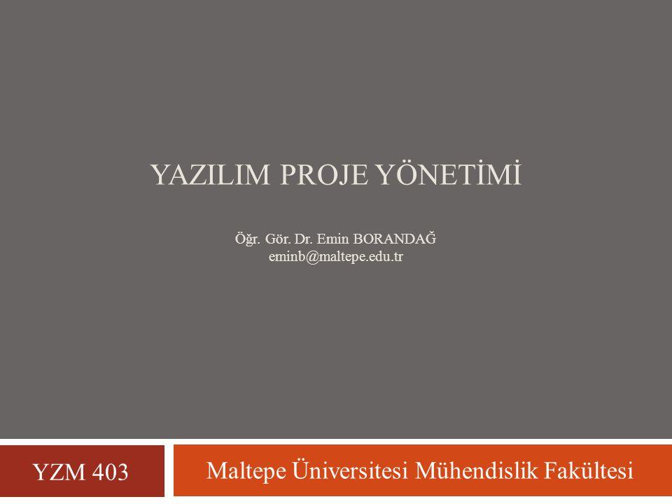 YAZILIM PROJE YÖNETİMİ Öğr. Gör. Dr. Emin BORANDAĞ eminb@maltepe.edu.tr Maltepe Üniversitesi Mühendislik Fakültesi YZM 403