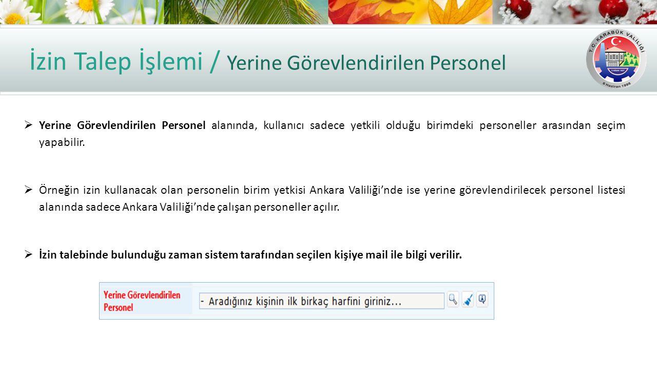 İzin Talep İşlemi / Yerine Görevlendirilen Personel  Yerine Görevlendirilen Personel alanında, kullanıcı sadece yetkili olduğu birimdeki personeller