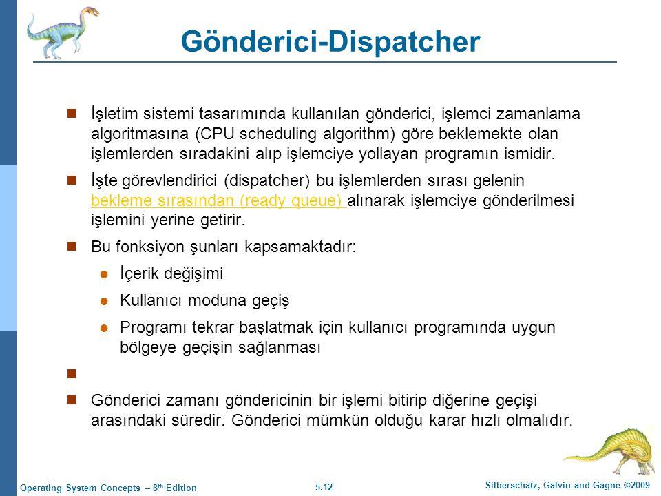 5.12 Silberschatz, Galvin and Gagne ©2009 Operating System Concepts – 8 th Edition Gönderici-Dispatcher  İşletim sistemi tasarımında kullanılan gönde