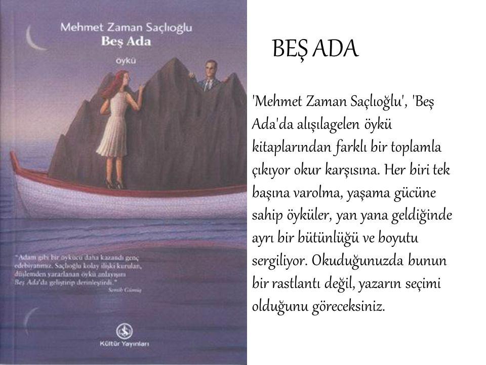 BEŞ ADA 'Mehmet Zaman Saçlıoğlu', 'Beş Ada'da alışılagelen öykü kitaplarından farklı bir toplamla çıkıyor okur karşısına. Her biri tek başına varolma,