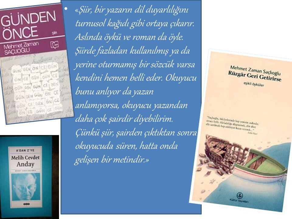 • «Şiir, bir yazarın dil duyarlılığını turnusol kağıdı gibi ortaya çıkarır. Aslında öykü ve roman da öyle. Şiirde fazladan kullanılmış ya da yerine ot