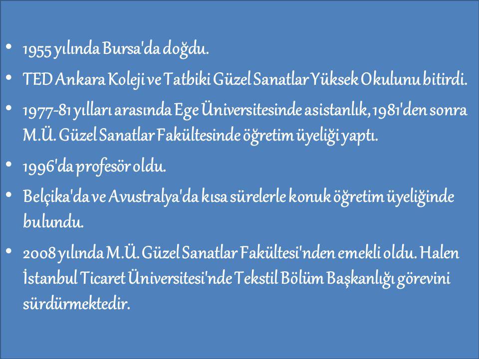 • 1955 yılında Bursa'da doğdu. • TED Ankara Koleji ve Tatbiki Güzel Sanatlar Yüksek Okulunu bitirdi. • 1977-81 yılları arasında Ege Üniversitesinde as