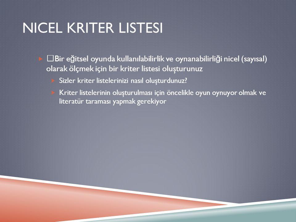 """NICEL KRITER LISTESI  """"Bir e ğ itsel oyunda kullanılabilirlik ve oynanabilirli ğ i nicel (sayısal) olarak ölçmek için bir kriter listesi oluşturunuz"""