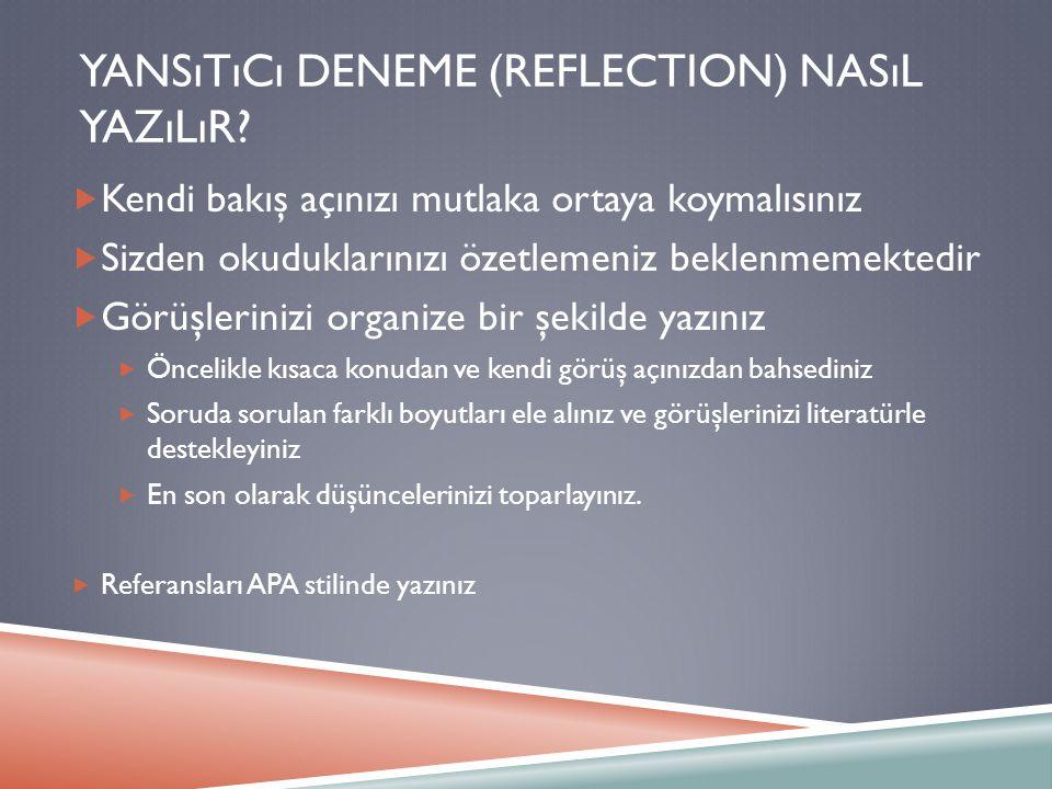 YANSıTıCı DENEME (REFLECTION) NASıL YAZıLıR?  Kendi bakış açınızı mutlaka ortaya koymalısınız  Sizden okuduklarınızı özetlemeniz beklenmemektedir 