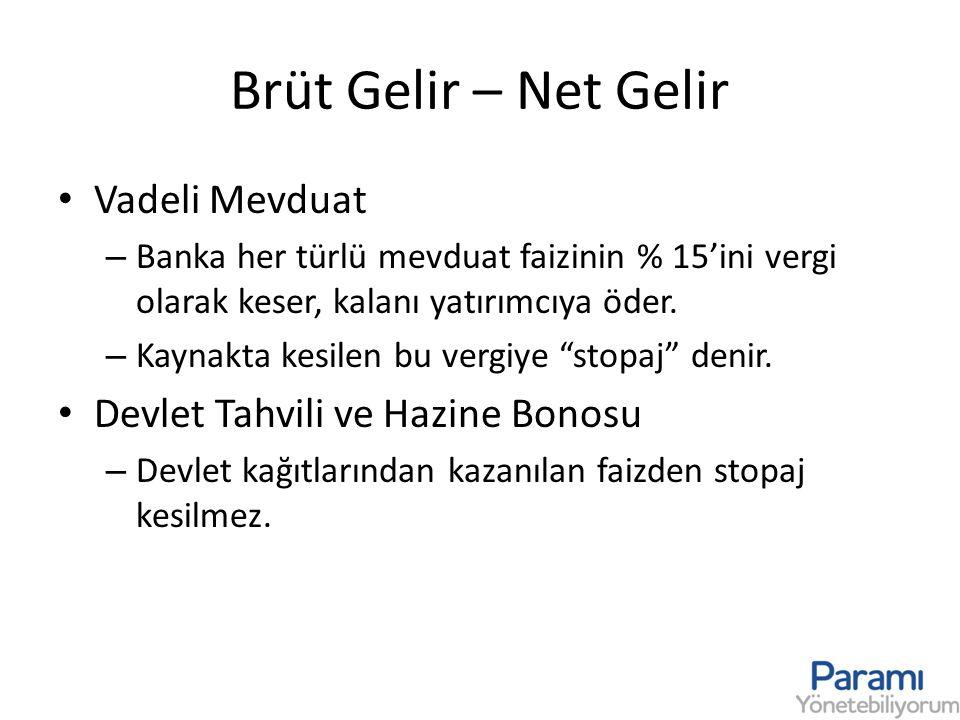 Brüt Gelir – Net Gelir • Vadeli Mevduat – Banka her türlü mevduat faizinin % 15'ini vergi olarak keser, kalanı yatırımcıya öder. – Kaynakta kesilen bu