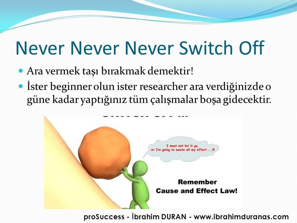 Never Never Never Switch Off  Ara vermek taşı bırakmak demektir!  İster beginner olun ister researcher ara verdiğinizde o güne kadar yaptığınız tüm