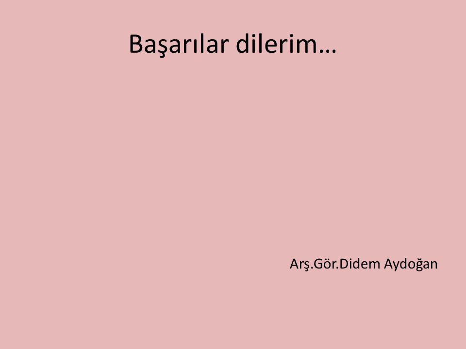 Başarılar dilerim… Arş.Gör.Didem Aydoğan
