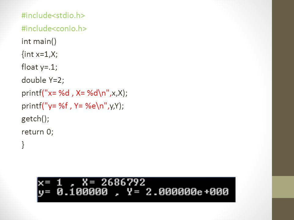 #include int main() {int x=1,X; float y=.1; double Y=2; printf(