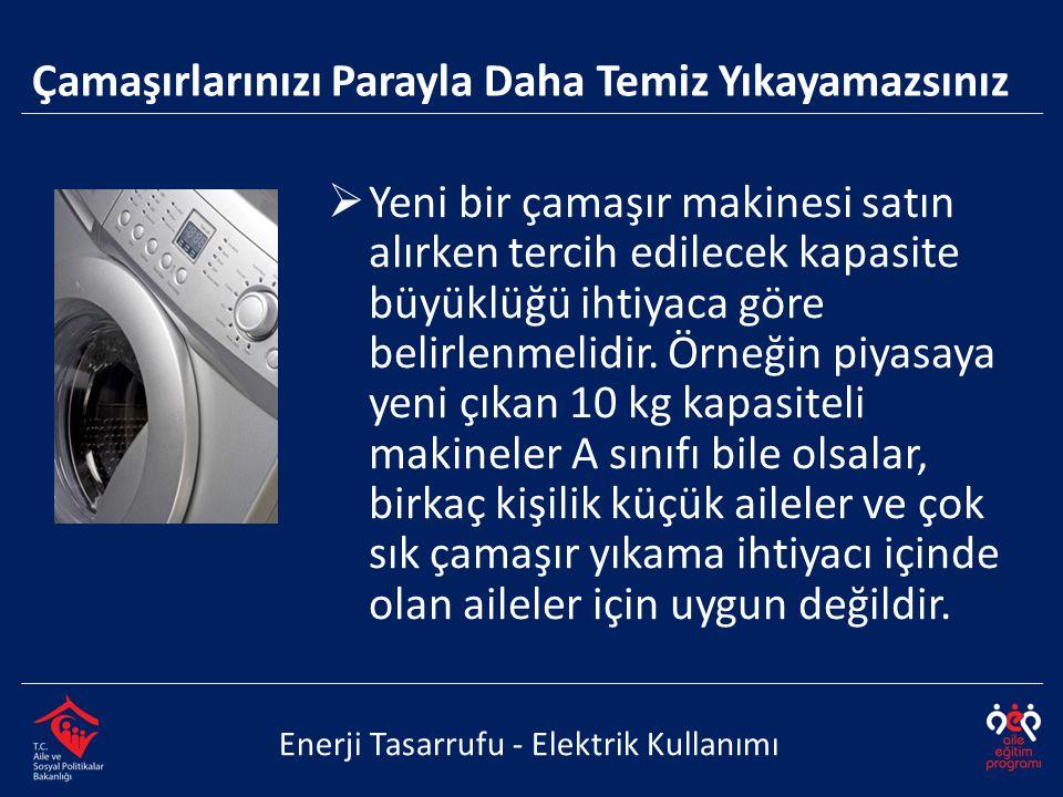  Yeni bir çamaşır makinesi satın alırken tercih edilecek kapasite büyüklüğü ihtiyaca göre belirlenmelidir. Örneğin piyasaya yeni çıkan 10 kg kapasite