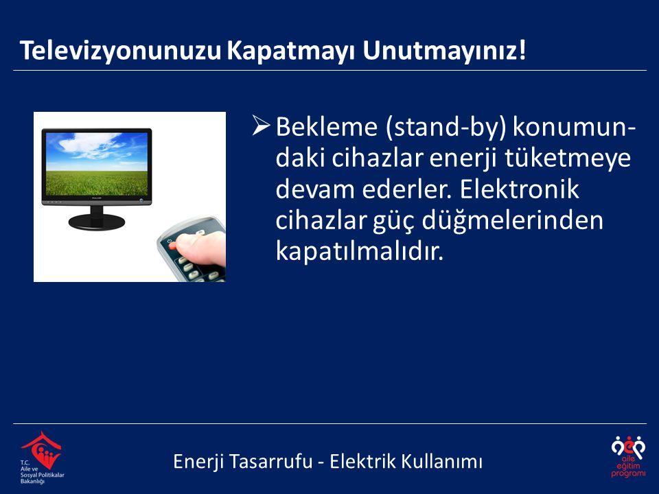 Bekleme (stand-by) konumun- daki cihazlar enerji tüketmeye devam ederler. Elektronik cihazlar güç düğmelerinden kapatılmalıdır. Enerji Tasarrufu - E