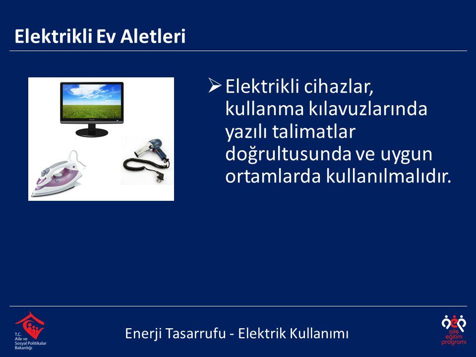  Elektrikli cihazlar, kullanma kılavuzlarında yazılı talimatlar doğrultusunda ve uygun ortamlarda kullanılmalıdır. Enerji Tasarrufu - Elektrik Kullan