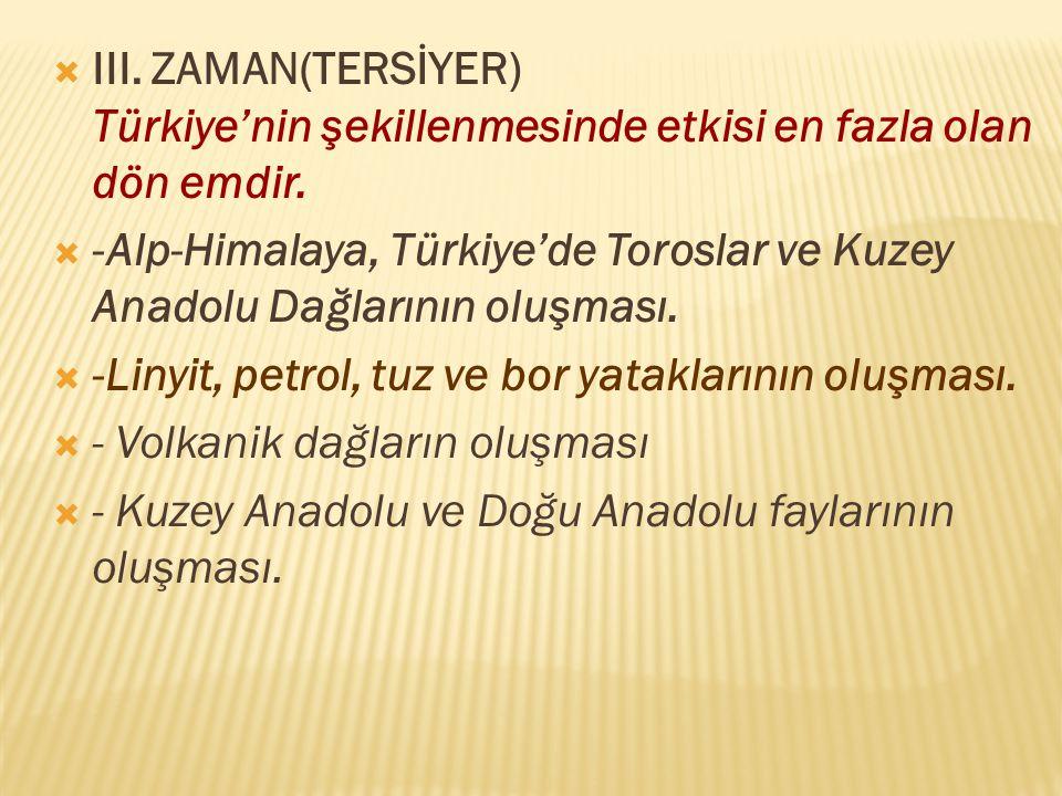  III.ZAMAN(TERSİYER) Türkiye'nin şekillenmesinde etkisi en fazla olan dön emdir.