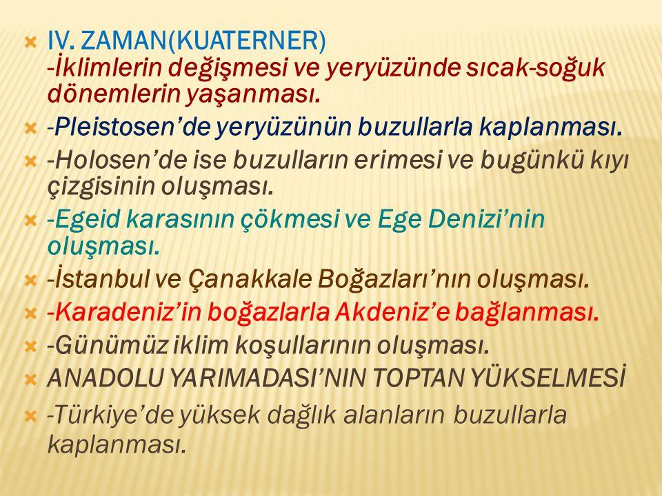  III. ZAMAN(TERSİYER) Türkiye'nin şekillenmesinde etkisi en fazla olan dön emdir.  -Alp-Himalaya, Türkiye'de Toroslar ve Kuzey Anadolu Dağlarının ol
