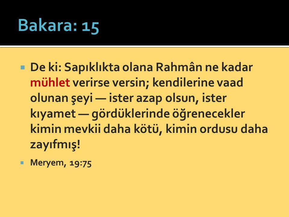  De ki: Sapıklıkta olana Rahmân ne kadar mühlet verirse versin; kendilerine vaad olunan şeyi — ister azap olsun, ister kıyamet — gördüklerinde öğrene