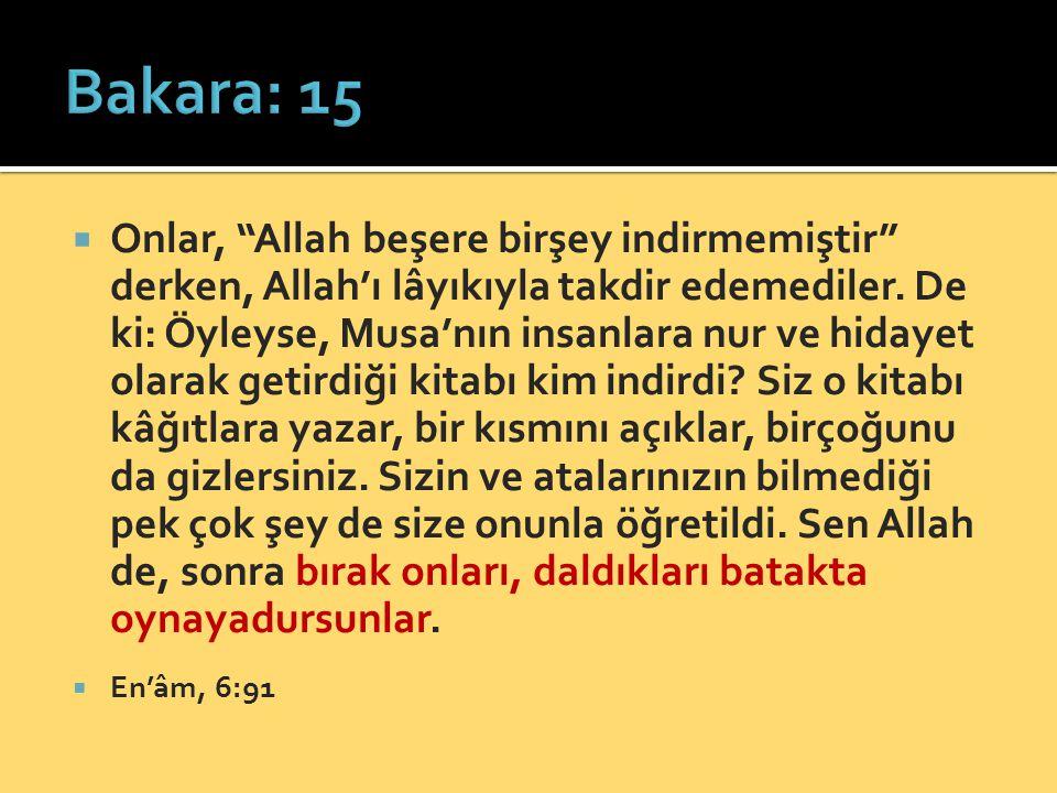 """ Onlar, """"Allah beşere birşey indirmemiştir"""" derken, Allah'ı lâyıkıyla takdir edemediler. De ki: Öyleyse, Musa'nın insanlara nur ve hidayet olarak get"""