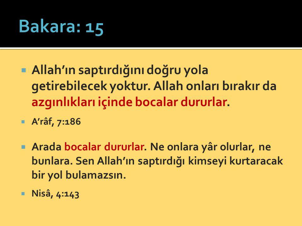  Allah'ın saptırdığını doğru yola getirebilecek yoktur. Allah onları bırakır da azgınlıkları içinde bocalar dururlar.  A'râf, 7:186  Arada bocalar