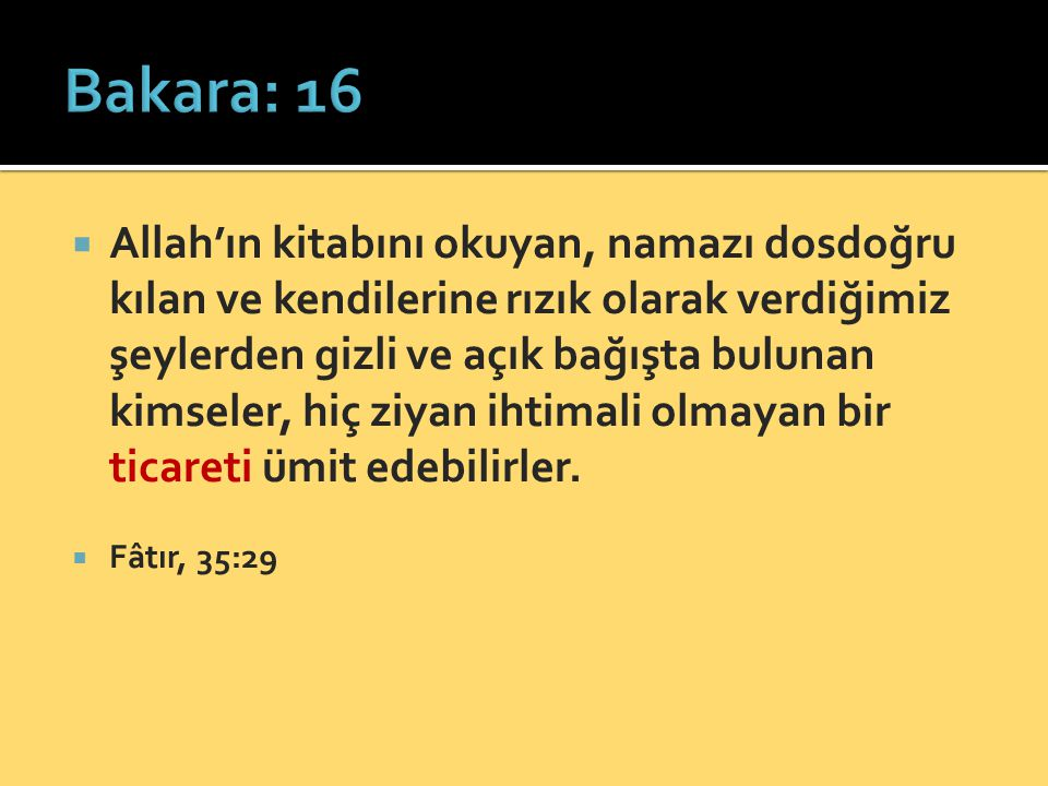  Allah'ın kitabını okuyan, namazı dosdoğru kılan ve kendilerine rızık olarak verdiğimiz şeylerden gizli ve açık bağışta bulunan kimseler, hiç ziyan i