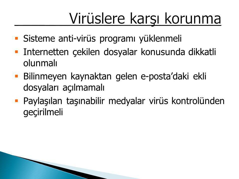  Sisteme anti-virüs programı yüklenmeli  Internetten çekilen dosyalar konusunda dikkatli olunmalı  Bilinmeyen kaynaktan gelen e-posta'daki ekli dos