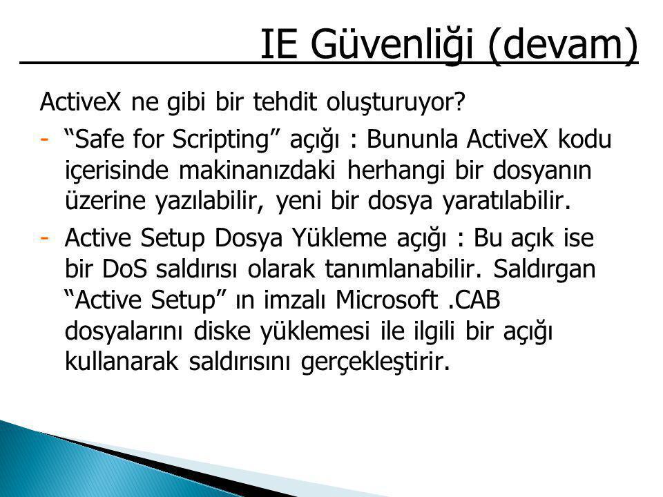 """IE Güvenliği (devam) ActiveX ne gibi bir tehdit oluşturuyor? -""""Safe for Scripting"""" açığı : Bununla ActiveX kodu içerisinde makinanızdaki herhangi bir"""